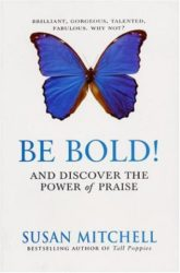 Be Bold and Discover the Power of Praise to create Gratitude
